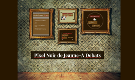 Pixel Noir de Jeanne-A Debats