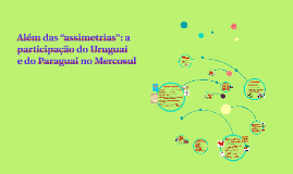 """Além das """"assimetrias"""": a participação do Uruguai"""