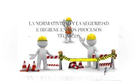 Copy of LA NORMATIVIDAD Y LA SEGURIDAD E HIGIENE EN LOS PROCESOS TÉC