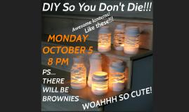 DIY So You Don't Die!!!