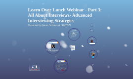 Learn Over Lunch Webinar Series - Part 3: ALL ABOUT INTERVIEWS - Advanced Interviewing Strategies