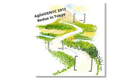 AgileUXNYC 2012 Redux  in Tokyo