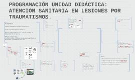 Copy of PROGRAMACIÓN UNIDAD DIDÁCTICA: ATENCIÓN SANITARIA EN LESIONE