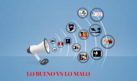 LO BUENO VS LO MALO