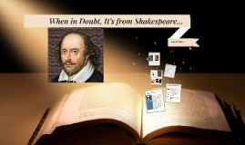 When in Doubt, It's from Shakespeare…