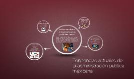 Tendencias actuales de la administración publica mexicana