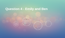 Question 4 - Emily and Ben