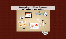 Issue 1: China's Slowdown: Soft landing or hard landing?