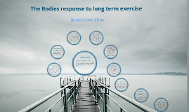 Copy of The bodies response to long term exercise: The Cardiovascular system