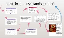 """Capítulo 3-""""Esperando a Hitler""""."""