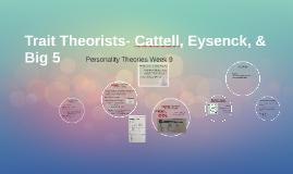 Trait Theorists- Cattell & Eysenck