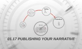 01.17 PUBLISHING YOUR NARRATIVE