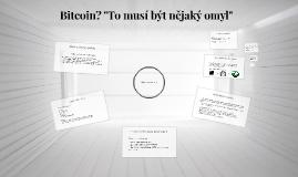 """Bitcoin? """"To musí být nějaký omyl"""""""