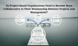 Do Project Based Organisations Need to Become More Collabora
