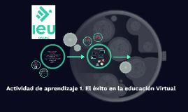 Copy of Actividad de aprendizaje 1. El éxito en la educación Virtual