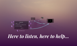 Here to listen, here to help...