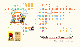 """""""A hole world of love stories"""""""