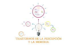 TRASTORNOS DE LA PERCEPCION Y LA MEMORIA