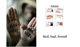 Bed, bad, brood