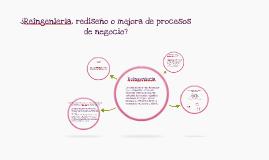 Copy of ¿Reingeniería, rediseño o mejor de procesos de negocio?