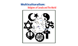 Multiculturalism: Religions Of Canada And The World