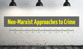 Neo-Marxist Approaches to Crime