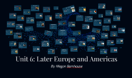Unit 6: Later Europe and Americas