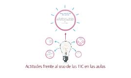 Actitudes frente al uso de las TIC en las aulas