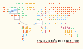 CONSTRUCCIÓN DE LA REALIDAD