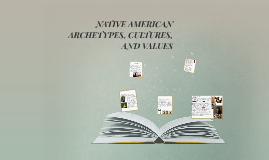 NATIVE AMERICAN ARCHETYPES, CULTURES, AND VALUES