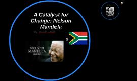 A Catalyst for Change: Nelson Mandela