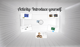 Activity: Introduce yourself.