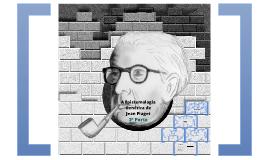 A Epistemologia Genética de Jean Piaget - 2ª Parte