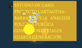 ESTUDIO DE CASO: PROYECTO CARTAGENA-BARRANQUILLA  ANALISIS