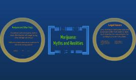 Copy of Marijuana: Myths and Realities