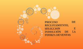 PROCESO DE RECLUTAMIENTO, SELECCION E INDUCCION DE LA FUERZA