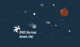 SPACE (the visual element, silly)
