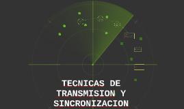 Copy of TECNICAS DE TRANSMISION Y SINCRONIZACION