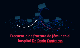 Frecuencia de fractura de fémur en el hospital Dr. Darío Con