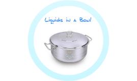 Liquids in a Bowl