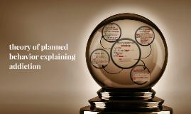 theory of planned behavior explaining addiction