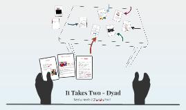 It Takes Two - Dyad