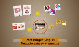 Copy of Para Burger King, el Negocio esta en el nombre