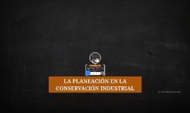 Copy of LA PLANEACIÓN EN LA CONSERVACIÓN INDUSTRIAL
