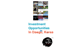"""Daegu is an attractive city with a great investment infrast"