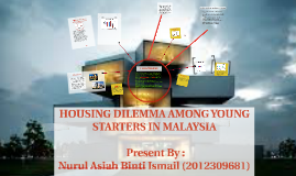 Copy of HOUSING DILEMMA AMONG YOUNG STARTERS IN MALAYSIA
