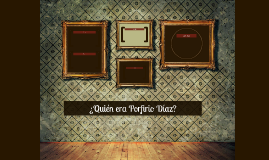 ¿Quién era Porfirio Díaz?