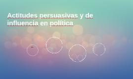 Actitudes persuasivas y de influencia en política