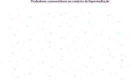 Prosumers no contexto de hipermediação