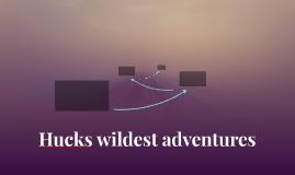 Hucks wildest adventures
